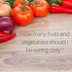 How many fruits and vegetables should I be eating daily