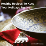 Healthy Recipes To Keep Your Holidays Festive
