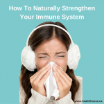 How to Naturally Strengthen your Immune System